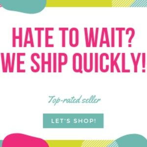 Hate to Wait? We Ship Quickly!